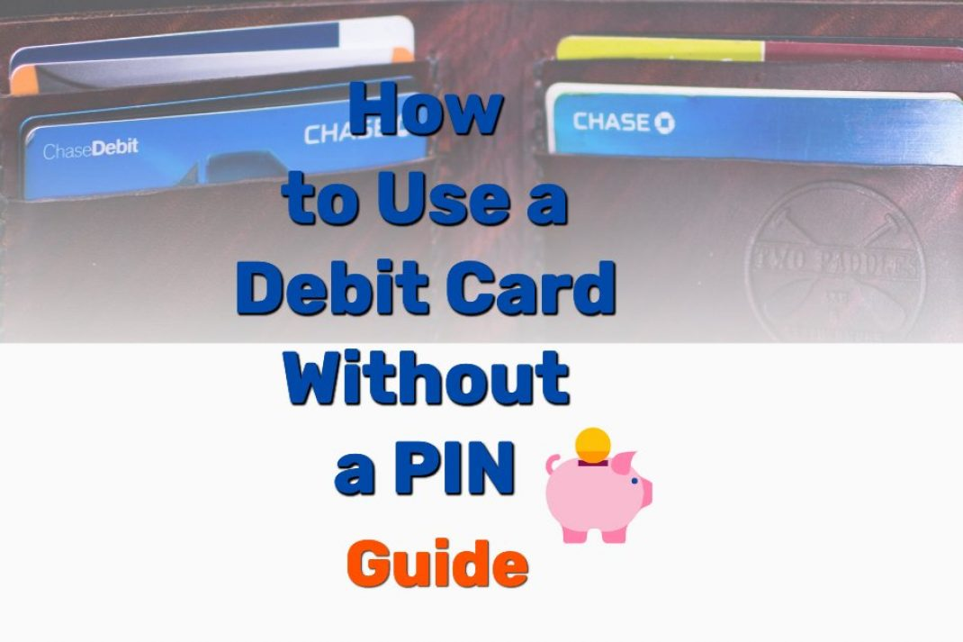 How to Use a Debit Card Without a PIN - Frugal Reality